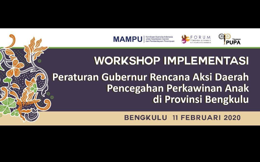 Workshop Implementasi Peraturan Gubernur Bengkulu Nomor 46 tahun 2019 tentang Rencana Aksi Daerah Pencegahan Perkawinan Anak di Provinsi Bengkulu