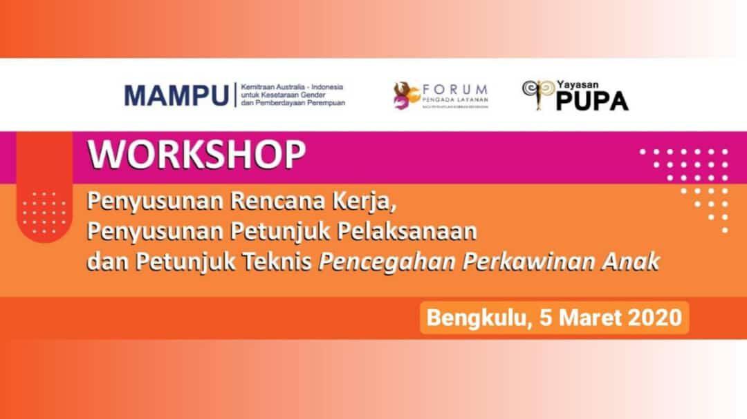 Workshop Penyusunan Rencana Kerja, Penyusunan Juklak dan Juknis Pencegahan Perkawinan Anak di Provinsi Bengkulu